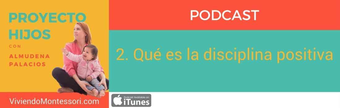 Podcast 2. Qué es la disciplina positiva