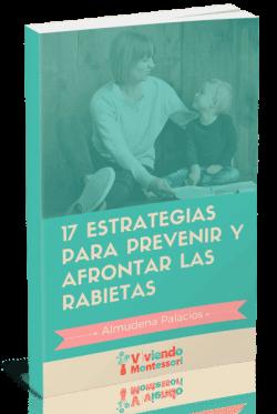 17 ESTRATEGIAS PARA PREVENIR Y AFRONTAR LAS RABIETAS - ViviendoMontessori